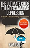 img - for The Ultimate Guide to Understanding Depression: Unlock the Chains of Depression (Depression Cure, Overcome, Help, Anxiety, Naturally, Coping, Support, Recovery, Tips, Inspiration) book / textbook / text book
