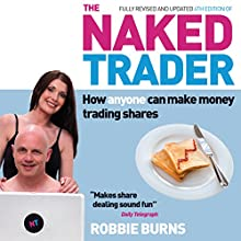 The Naked Trader: How Anyone Can Make Money Trading Shares - 4th Edition Audiobook by Robbie Burns Narrated by David Ryder