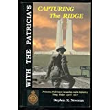 With the Patricia's Capturing the Ridge: Vimy Ridge, 9-11 April 1917by Stephen K. Newman