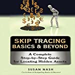 Skip Tracing Basics & Beyond: A Complete Step-by-Step Guide for Locating Hidden Assets | Susan Nash