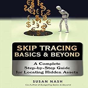 Skip Tracing Basics & Beyond: A Complete Step-by-Step Guide for Locating Hidden Assets | [Susan Nash]