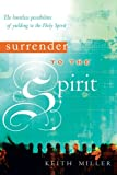 Surrender to the Spirit: The Limitless Possibilities of Yielding to the Holy Spirit (0768423872) by Miller, Keith