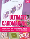 img - for Ultimate Cardmaking: A Collection of Over 100 Techniques and 50 Inspirational Projects [Hardcover] [2008] Sarah Beaman book / textbook / text book