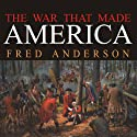 The War That Made America: A Short History of the French and Indian War (       UNABRIDGED) by Fred Anderson Narrated by Simon Vance