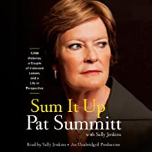 Sum It Up: A Thousand and Ninety-Eight Victories, a Couple of Irrelevant Losses, and a Life in Perspective (       UNABRIDGED) by Pat Head Summitt, Sally Jenkins Narrated by Sally Jenkins