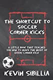 THE SHORTCUT TO SOCCER CORNER KICKS: A LITTLE BOOK THAT TEACHES YOU HOW TO MAKE THE MOST OF EVERY CORNER KICK