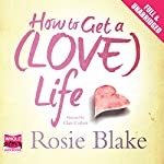 How to Get a (Love) Life | Rosie Blake