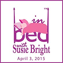 In Bed with Susie Bright 653: Peyote, Gay Wedding Cakes, and Who Gets Laid in Indiana  by Susie Bright Narrated by Susie Bright