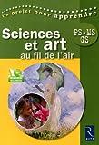 Sciences et art au fil de l'air : PS, MS, GS (1Cédérom)