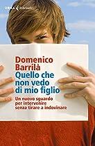 QUELLO CHE NON VEDO DI MIO FIGLIO: UN NUOVO SGUARDO PER INTERVENIRE SENZA TIRARE A INDOVINARE (ITALIAN EDITION)