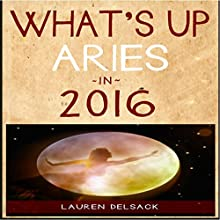 What's Up Aries in 2016 (       UNABRIDGED) by Lauren Delsack Narrated by Lauren Delsack