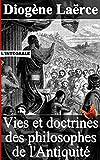 Vies et doctrines des philosophes de l'Antiquit� (Int�grale - 10 livres)