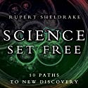 Science Set Free: 10 Paths to New Discovery (       UNABRIDGED) by Rupert Sheldrake Narrated by Rupert Sheldrake, Jane Collingwood, David Timson