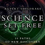 Science Set Free: 10 Paths to New Discovery | [Rupert Sheldrake]