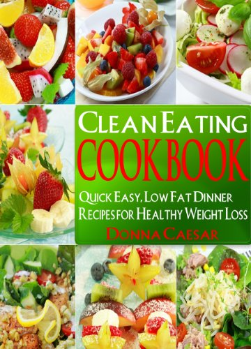 Free Kindle Book : Clean Eating Cookbook: Quick Easy, Low Fat Dinner Recipes for Healthy Weight Loss Using Whole Foods (Lose Weight Naturally Book 5)
