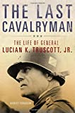 The Last Cavalryman: The Life of General Lucian K. Truscott, Jr. (Campaigns and Commanders Series)