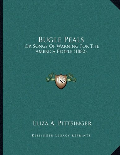 Bugle Peals: Or Songs of Warning for the America People (1882)