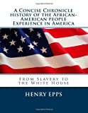 img - for A Concise Chronicle History of the African-American people Experience in America: From Slavery to the White House book / textbook / text book