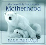 The Incredible Truth About Motherhood (0740745433) by Greive, Bradley Trevor