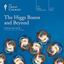 The Higgs Boson and Beyond  by  The Great Courses Narrated by Professor Sean Carroll