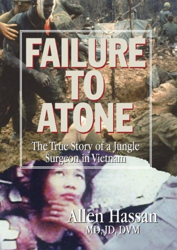 Failure to Atone: The True Story of a Jungle Surgeon in Vietnam, Allen Hassan, As Told To David Drum
