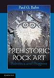Prehistoric Rock Art: Polemics and Progress (0521140870) by Bahn, Paul G.
