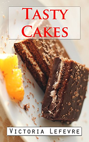 Free Kindle Book : Tasty Cakes : And how to succeed them everytime ! (Victoria