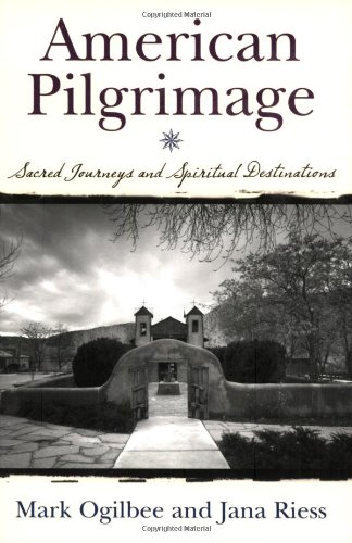 American Pilgrimage:  Sacred Journeys and Spiritual...