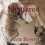 Shattered | Valerie Bowen