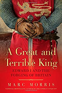 Book Cover: A Great and Terrible King: Edward I and the Forging of Britain