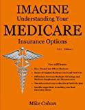 Imagine Understanding Your Medicare Insurance Options (Understanding & Maximizing Your Medicare & Related Insurance Options)