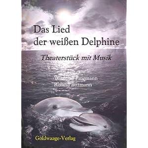 Das Lied der weißen Delphine: Theaterstück mit Musik