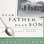 Dear Father, Dear Son: Two Lives…Eight Hours | Larry Elder