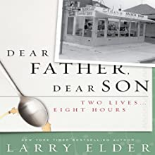 Dear Father, Dear Son: Two Lives…Eight Hours (       UNABRIDGED) by Larry Elder Narrated by Neal Ghant