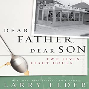 Dear Father, Dear Son: Two Lives…Eight Hours | [Larry Elder]