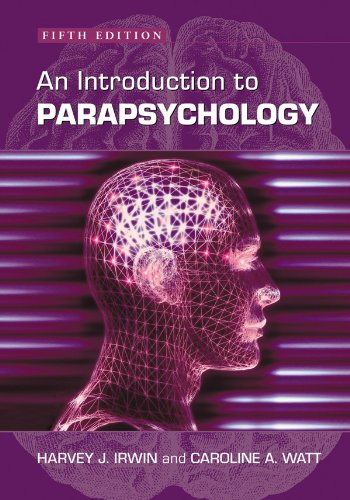 Harvey J. Irwin and Caroline A. Watt - An Introduction to Parapsychology, 5th ed.