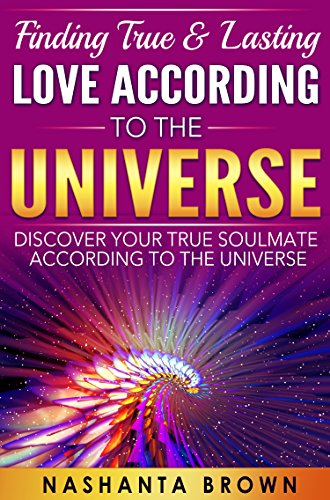 Finding True & Lasting Love According To The Universe: Discovering Your True Soulmate According To The Universe (Fulling True Purpose Book 1) (Fulling compare prices)
