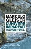 echange, troc Marcelo Gleiser - L'univers imparfait : Aux origines du temps, de la matière et de la vie