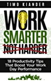 Work Smarter Not Harder: 18 Productivity Tips That Boost Your Work Day Performance (English Edition)