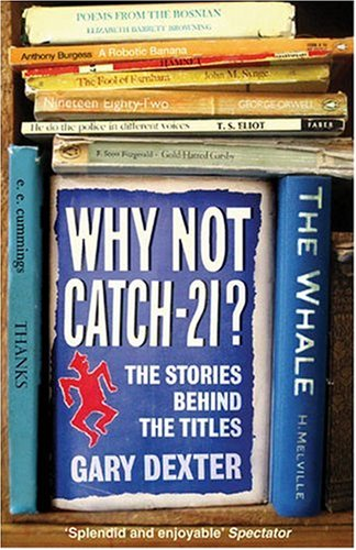 Why Not Catch-21?: The Stories Behind the Titles, GARY DEXTER