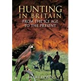 Hunting In Britain: From the Ice Age to the Presentby Barry Lewis