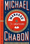 Manhood for Amateurs: The Pleasures and Regrets of a Husband, Father, and Son by Michael Chabon cover image