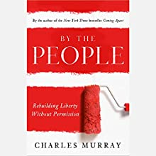 By the People: Rebuilding Liberty Without Permission (       UNABRIDGED) by Charles Murray Narrated by John H. Mayer