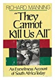 They Cannot Kill Us All: An Eyewitness Account of South Africa Today (0395437814) by Manning, Richard