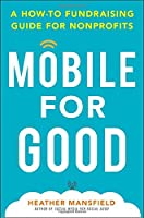 Mobile for Good: A How-To Fundraising Guide for Nonprofits Front Cover