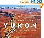 Yukon: A Wilder Place