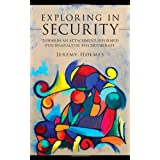 Exploring in Security: Towards an Attachment-Informed Psychoanalytic Psychotherapyby Jeremy Holmes