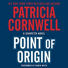 Point of Origin (       UNABRIDGED) by Patricia Cornwell Narrated by Karen White