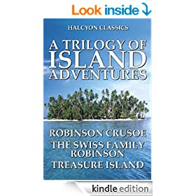 A Trilogy of Island Adventures: Robinson Crusoe, The Swiss Family Robinson, and Treasure Island (Unexpurgated Edition) (Halcyon Classics)