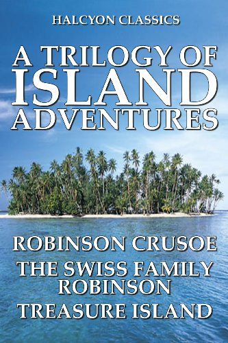 Stevenson, R. L. - A Trilogy of Island Adventures: Robinson Crusoe, The Swiss Family Robinson, and Treasure Island (Unexpurgated Edition) (Halcyon Classics) (English Edition)